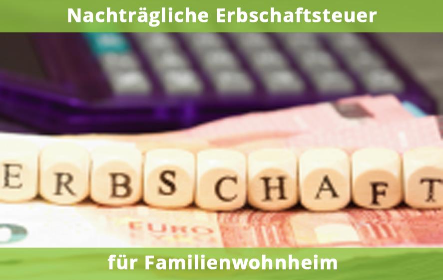 Nachträgliche Erbschaftsteuer bei Familienwohnheim